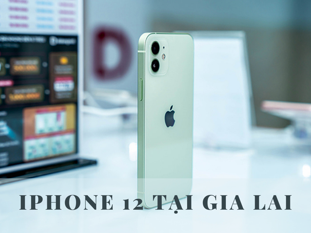 iPhone 12 Tại Gia Lai