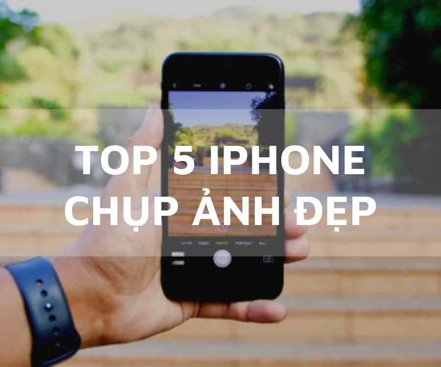 Top 5 iPhone Dành Cho Thánh Sống Ảo Với Mức Giá Rất Hời